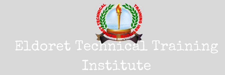Eldoret Technical Training Institute – Courses, Fees Structure, Admission Requirements, Application Form, Contacts.